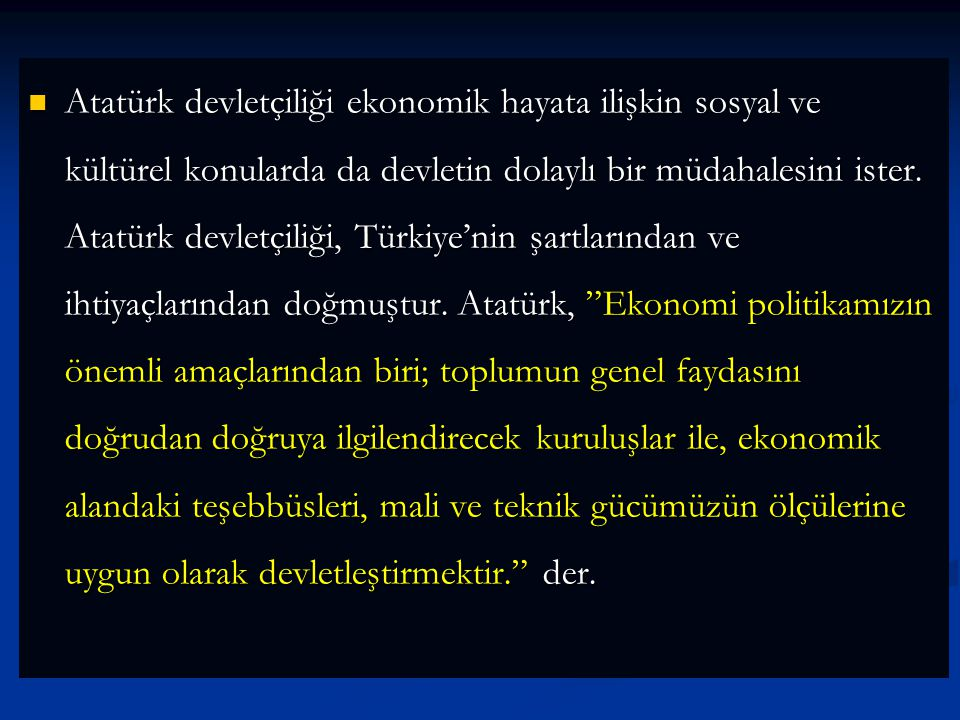 Atatürk devletçiliği ekonomik hayata ilişkin sosyal ve kültürel konularda da devletin dolaylı bir müdahalesini ister. Atatürk devletçiliği, Türkiye'ni