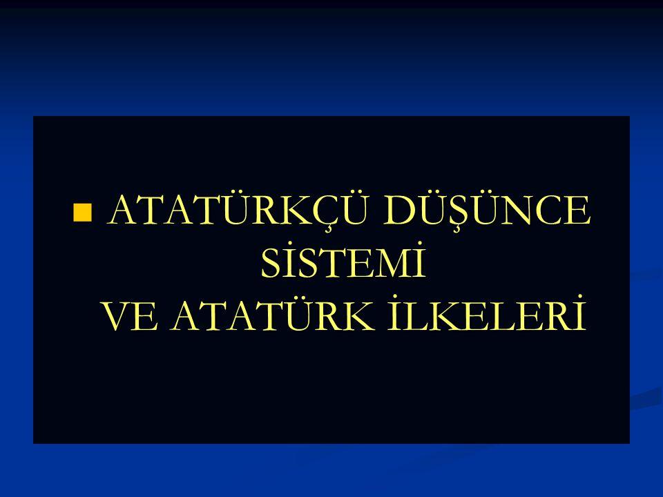 A-ATATÜRKÇÜ DÜŞÜNCE SİSTEMİ A-ATATÜRKÇÜ DÜŞÜNCE SİSTEMİ 1-ATATÜRKÇÜLÜĞÜN TANIMI VE ÖNEMİ 1-ATATÜRKÇÜLÜĞÜN TANIMI VE ÖNEMİ Türk milletinin bugün ve gelecekte tam bağımsızlığa, huzur ve refaha sahip olması, devletin millet egemenliği esasına dayandırılması, aklın ve ilmim rehberliğinde Türk kültürünün çağdaş uygarlık düzeyi üzerine çıkarılması amacı ile temel esasları yine Atatürk tarafından belirtilen devlet hayatına, fikir hayatına ve ekonomik hayata, toplumun temel kurumlarına ilişkin gerçekçi fikirlere ve ilkelere Atatürkçülük denir.
