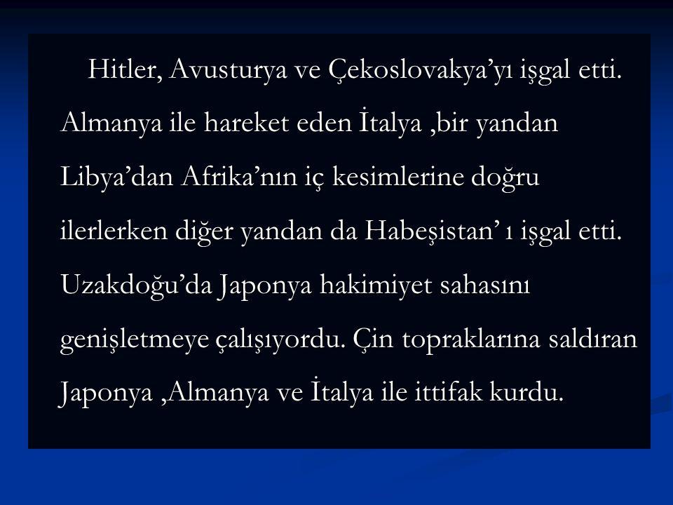 Hitler, Avusturya ve Çekoslovakya'yı işgal etti. Almanya ile hareket eden İtalya,bir yandan Libya'dan Afrika'nın iç kesimlerine doğru ilerlerken diğer