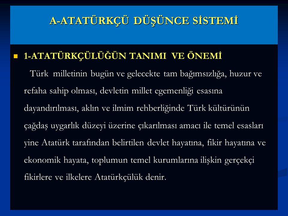 2-ATATÜRKÇÜLÜĞÜN NİTELİKLERİ Atatürkçü Düşünce Sistemi, belli bir amaca yönelik, kendi içinde tutarlı ve bir uyum işleyen, birbirine bağlı ve birbirini tamamlayan düşün- celerin ve ilkelerin oluşturduğu bir bütündür.