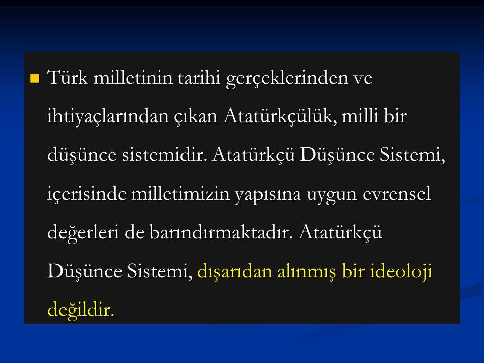 Türk milletinin tarihi gerçeklerinden ve ihtiyaçlarından çıkan Atatürkçülük, milli bir düşünce sistemidir. Atatürkçü Düşünce Sistemi, içerisinde mille