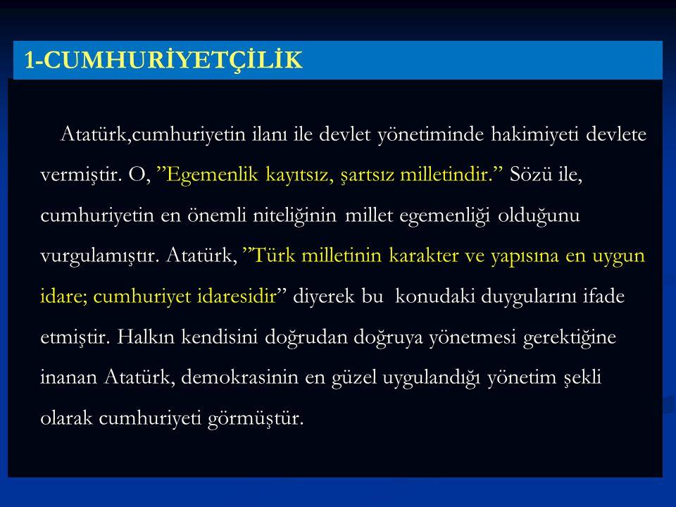 """Atatürk,cumhuriyetin ilanı ile devlet yönetiminde hakimiyeti devlete vermiştir. O, """"Egemenlik kayıtsız, şartsız milletindir."""" Sözü ile, cumhuriyetin e"""