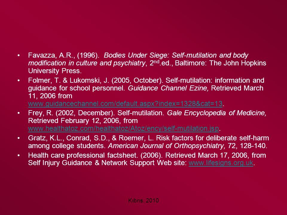 Kıbrıs, 2010 Favazza, A.R., (1996). Bodies Under Siege: Self-mutilation and body modification in culture and psychiatry, 2 nd.ed., Baltimore: The John