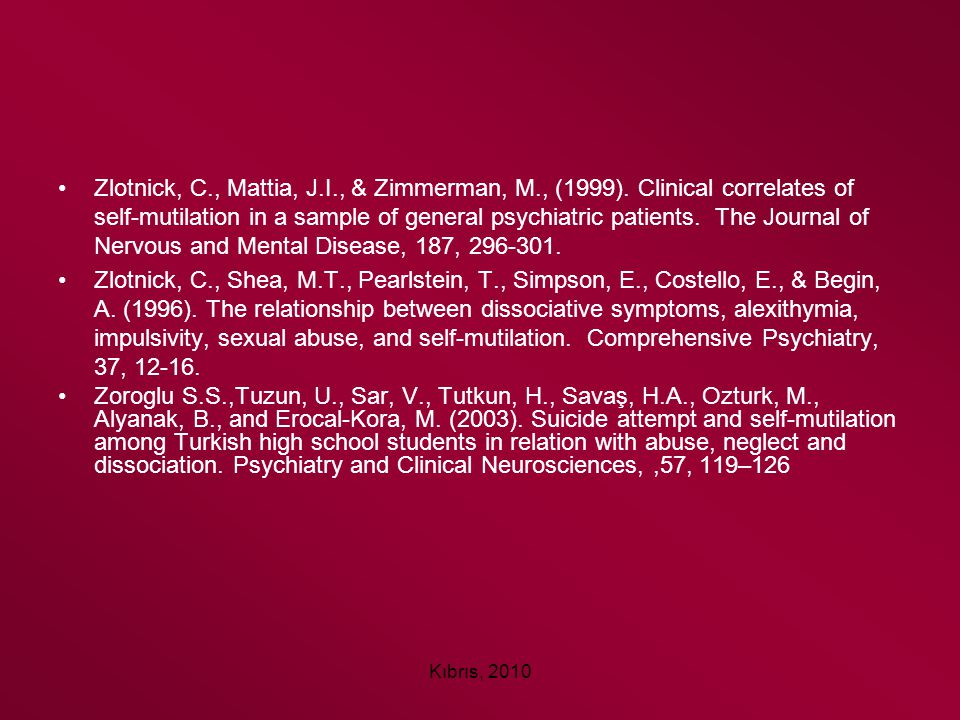 Kıbrıs, 2010 Zlotnick, C., Mattia, J.I., & Zimmerman, M., (1999). Clinical correlates of self-mutilation in a sample of general psychiatric patients.