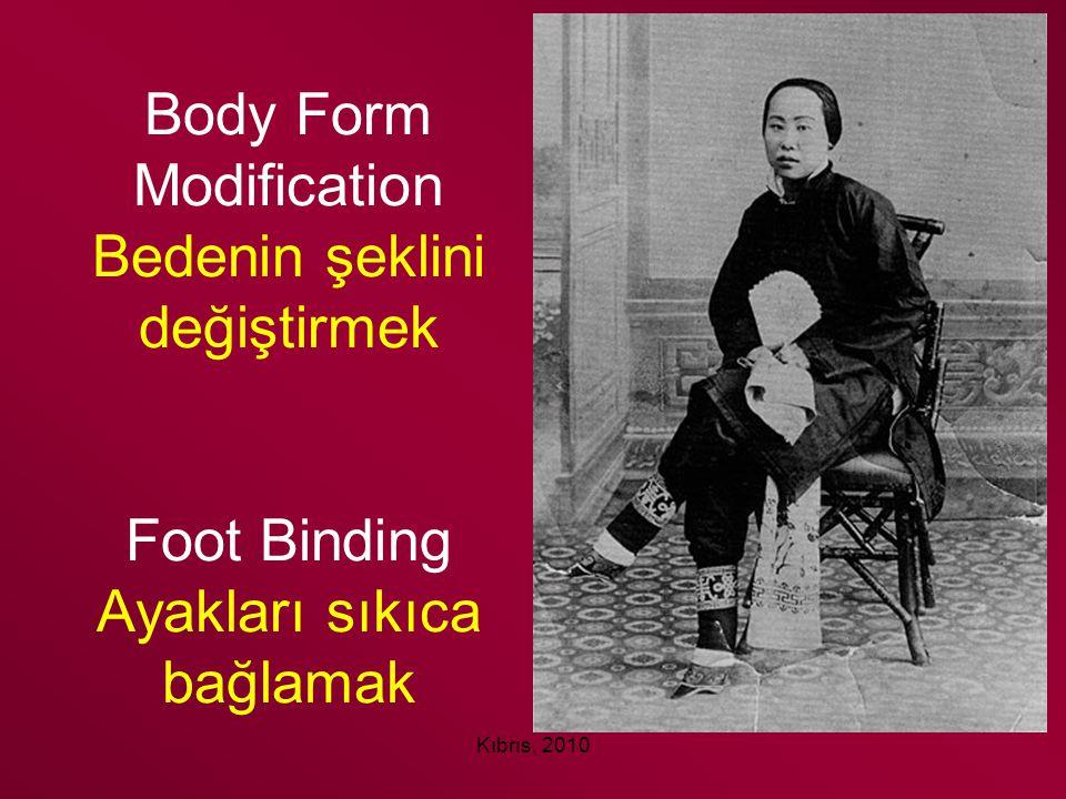 Kıbrıs, 2010 Body Form Modification Bedenin şeklini değiştirmek Foot Binding Ayakları sıkıca bağlamak