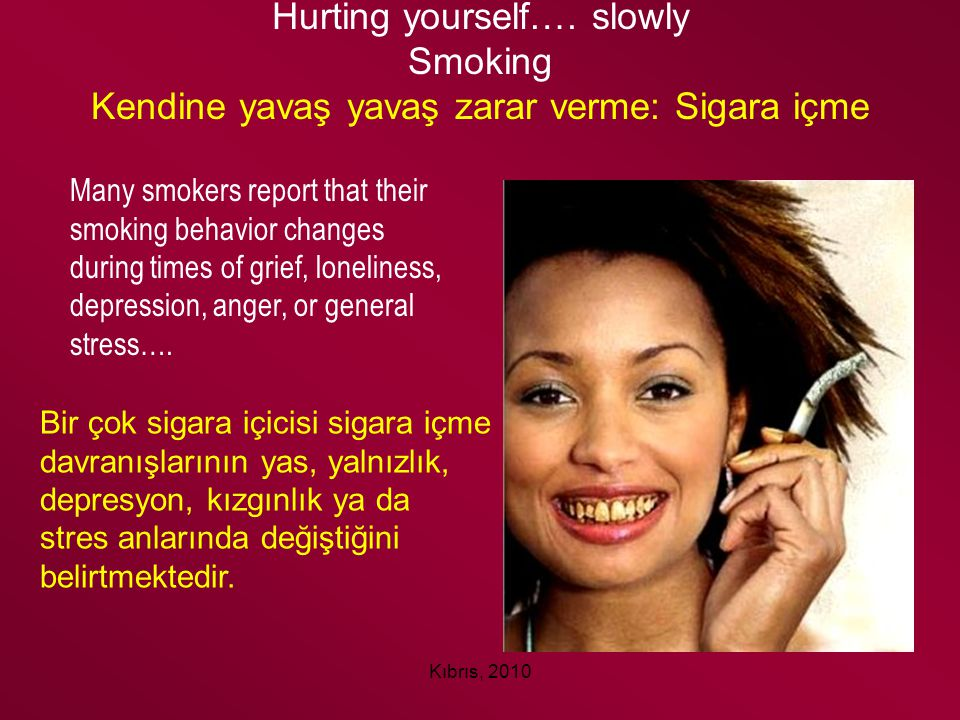 Kıbrıs, 2010 Hurting yourself…. slowly Smoking Kendine yavaş yavaş zarar verme: Sigara içme Many smokers report that their smoking behavior changes du