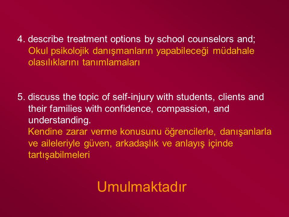 4. describe treatment options by school counselors and; Okul psikolojik danışmanların yapabileceği müdahale olasılıklarını tanımlamaları 5. discuss th