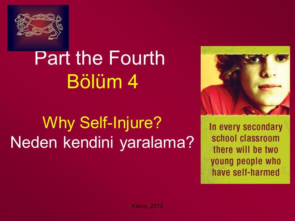 Kıbrıs, 2010 Part the Fourth Bölüm 4 Why Self-Injure? Neden kendini yaralama?