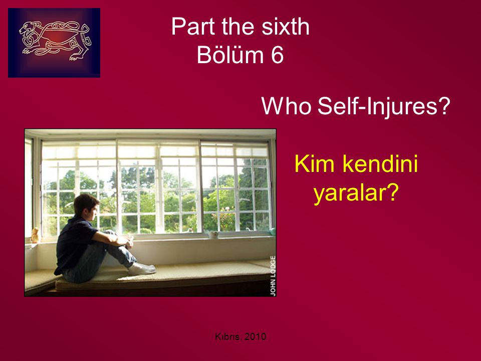 Kıbrıs, 2010 Part the sixth Bölüm 6 Who Self-Injures? Kim kendini yaralar?