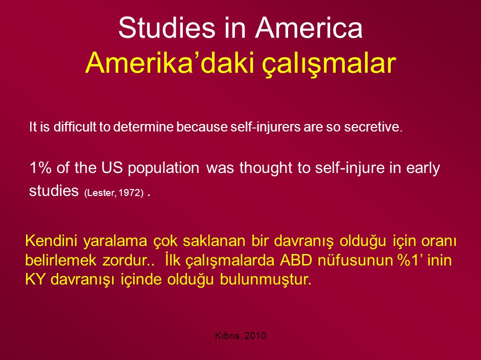 Kıbrıs, 2010 Studies in America Amerika'daki çalışmalar It is difficult to determine because self-injurers are so secretive. 1% of the US population w