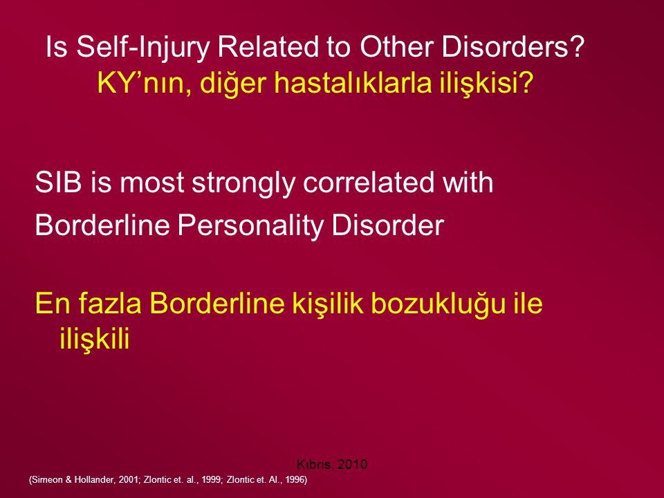 Kıbrıs, 2010 Is Self-Injury Related to Other Disorders? KY'nın, diğer hastalıklarla ilişkisi? SIB is most strongly correlated with Borderline Personal