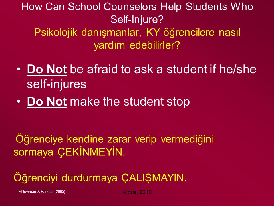 Kıbrıs, 2010 How Can School Counselors Help Students Who Self-Injure? Psikolojik danışmanlar, KY öğrencilere nasıl yardım edebilirler? Do Not be afrai