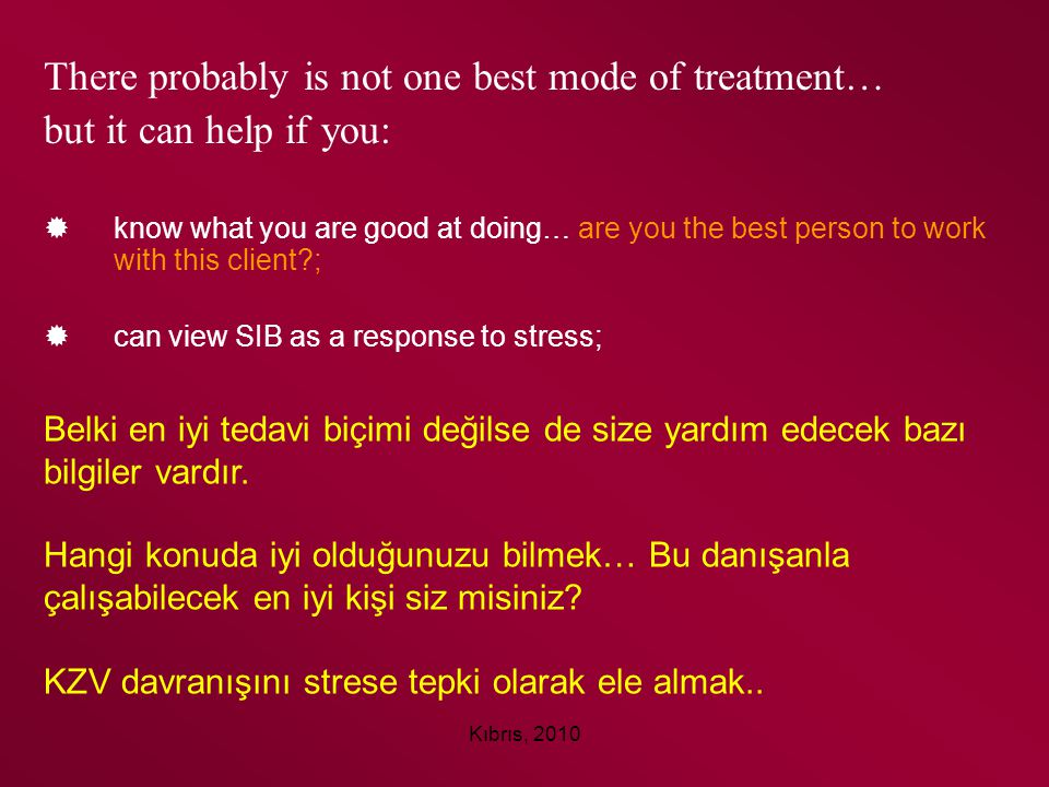 Kıbrıs, 2010 There probably is not one best mode of treatment… but it can help if you:  know what you are good at doing… are you the best person to w