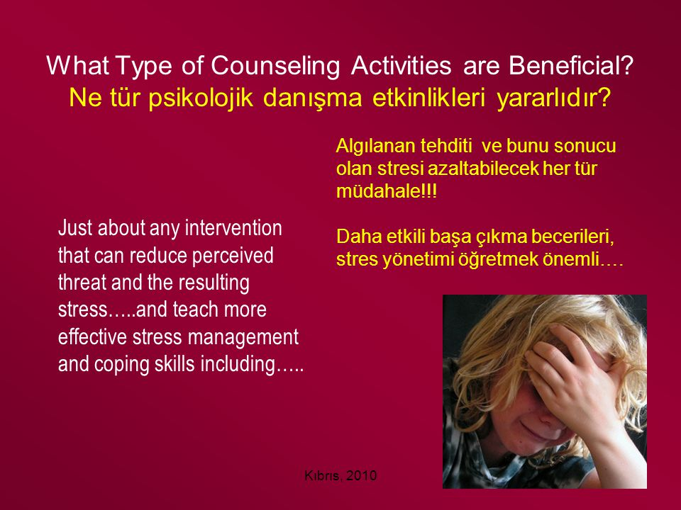Kıbrıs, 2010 What Type of Counseling Activities are Beneficial? Ne tür psikolojik danışma etkinlikleri yararlıdır? Just about any intervention that ca