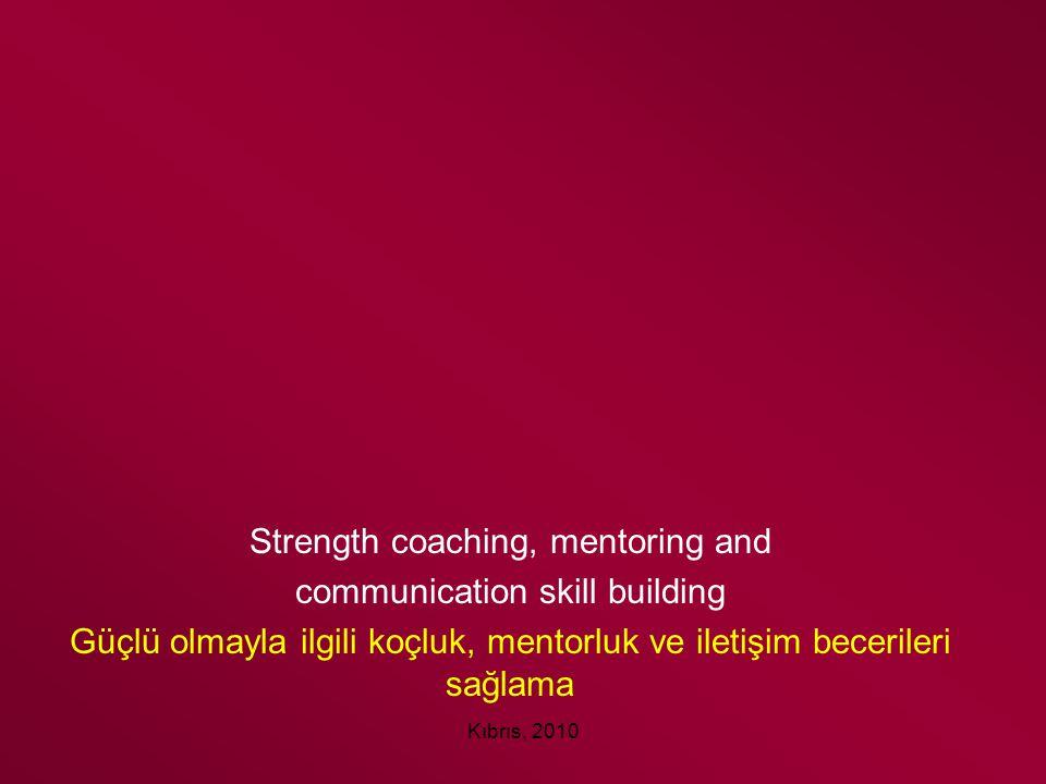 Kıbrıs, 2010 Strength coaching, mentoring and communication skill building Güçlü olmayla ilgili koçluk, mentorluk ve iletişim becerileri sağlama
