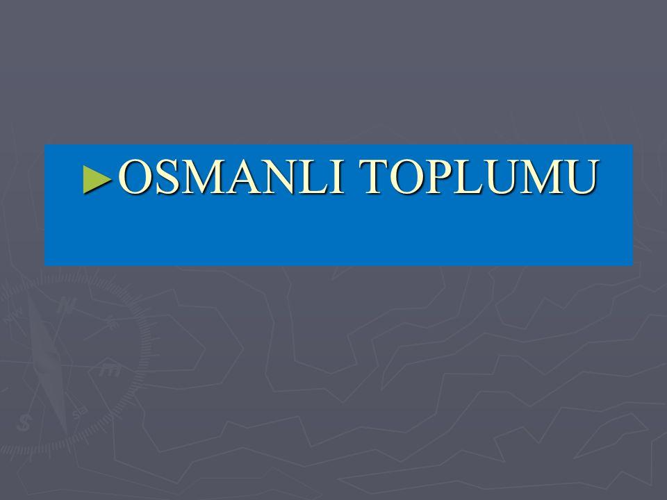 ► OSMANLI TOPLUMU