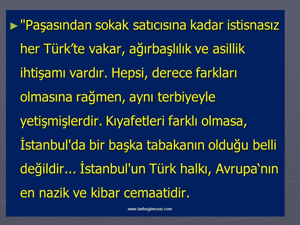► II. Abdülhamid Han zamanında Osmanlı ülkesinde bulunan Edmondo da Amicis, Constantinopoli adlı eserinde: www.tariheglencesi.com