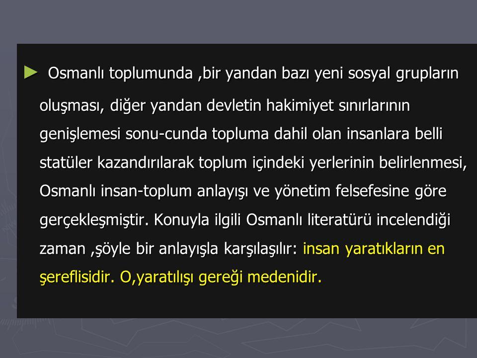 A-TOPLUM YAPISI ► Osmanlı Devleti kurulduğunda halkının tamamı Türktü. Sonraki dönemde toprak genişlemesi sonucu bir çok ulus (Yunan, Bulgar, Sırp, Ar