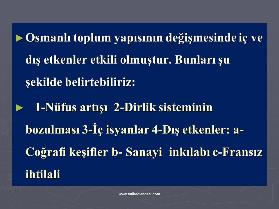 ► C-OSMALI TOPLUM YAPISINDA MEYDANA GELEN DEĞİŞMELER ► Çeşitli milletleri ve dinleri bir arada yaşatan Osmanlıların Nizam-ı Alem'i Avrupalılar buna Pa
