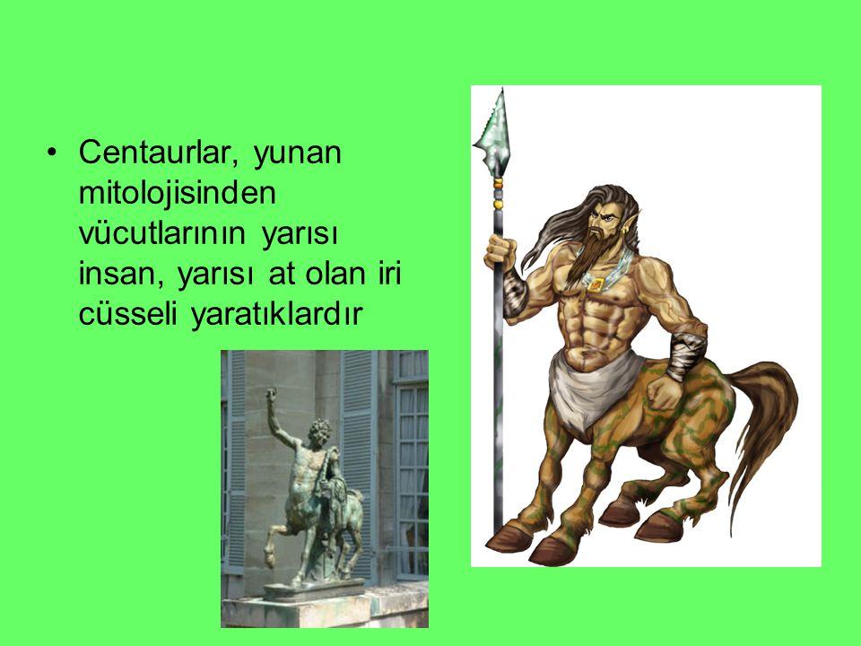 Centaurlar, yunan mitolojisinden vücutlarının yarısı insan, yarısı at olan iri cüsseli yaratıklardır