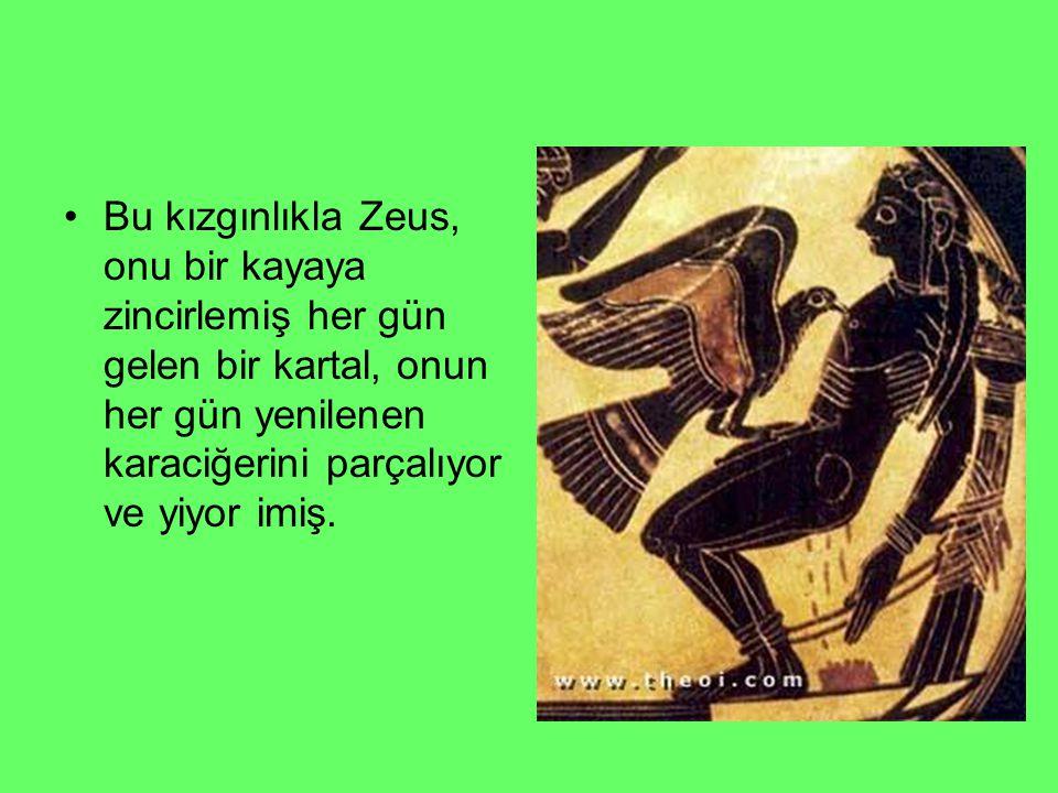 Bu kızgınlıkla Zeus, onu bir kayaya zincirlemiş her gün gelen bir kartal, onun her gün yenilenen karaciğerini parçalıyor ve yiyor imiş.
