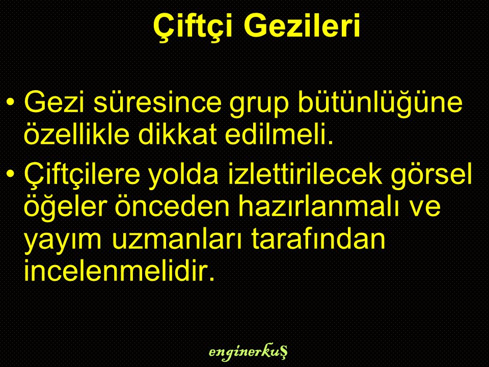 enginerku ş Çiftçi Gezileri Gezi süresince grup bütünlüğüne özellikle dikkat edilmeli.