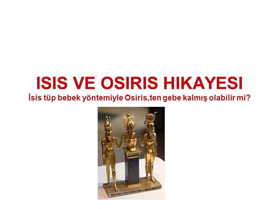 ISIS VE OSIRIS HIKAYESI İsis tüp bebek yöntemiyle Osiris,ten gebe kalmış olabilir mi?