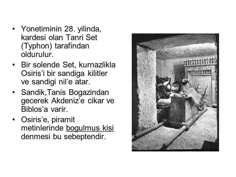 Yonetiminin 28. yilinda, kardesi olan Tanri Set (Typhon) tarafindan oldurulur. Bir solende Set, kurnazlikla Osiris'i bir sandiga kilitler ve sandigi n