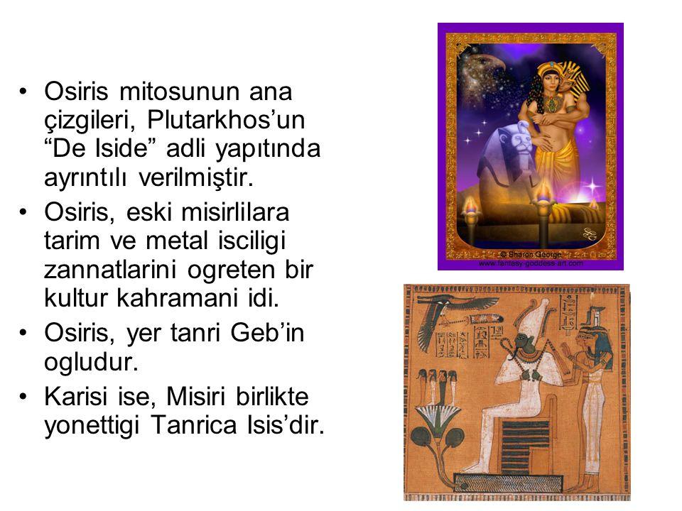 """Osiris mitosunun ana çizgileri, Plutarkhos'un """"De Iside"""" adli yapıtında ayrıntılı verilmiştir. Osiris, eski misirlilara tarim ve metal isciligi zannat"""