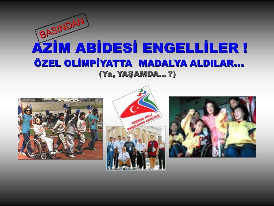 BASINDAN AZİM ABİDESİ ENGELLİLER . ÖZEL OLİMPİYATTA MADALYA ALDILAR...