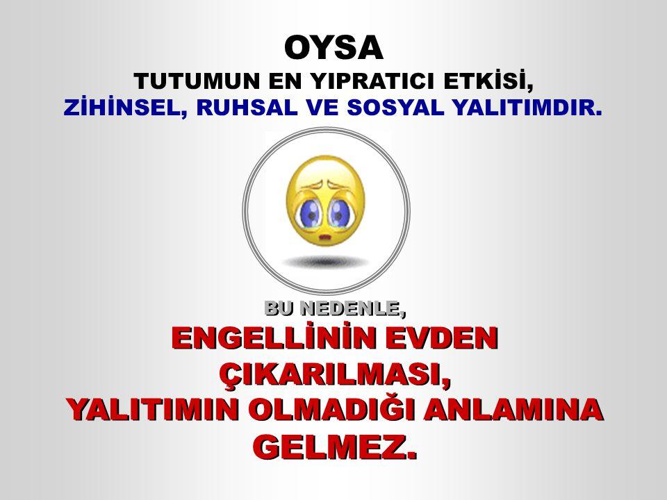 OYSA TUTUMUN EN YIPRATICI ETKİSİ, ZİHİNSEL, RUHSAL VE SOSYAL YALITIMDIR.