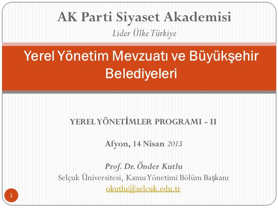 YEREL YÖNET İ MLER PROGRAMI - II Afyon, 14 Nisan 2013 Prof. Dr. Önder Kutlu Selçuk Üniversitesi, Kamu Yönetimi Bölüm Ba ş kanı okutlu@selcuk.edu.tr Ye
