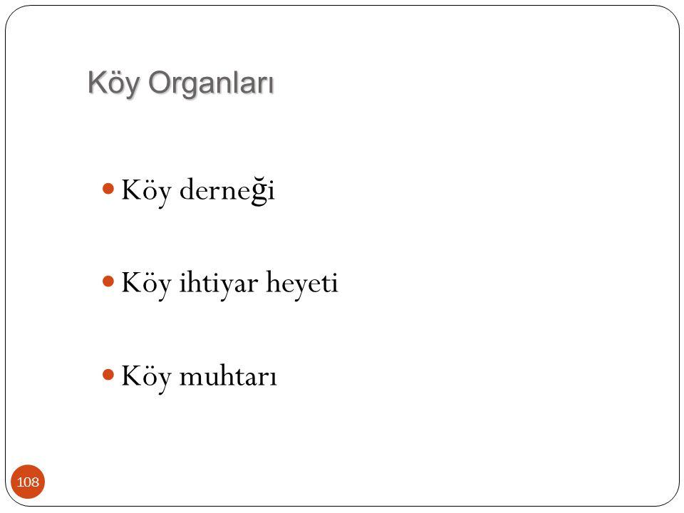Köy Organları Köy derne ğ i Köy ihtiyar heyeti Köy muhtarı 108