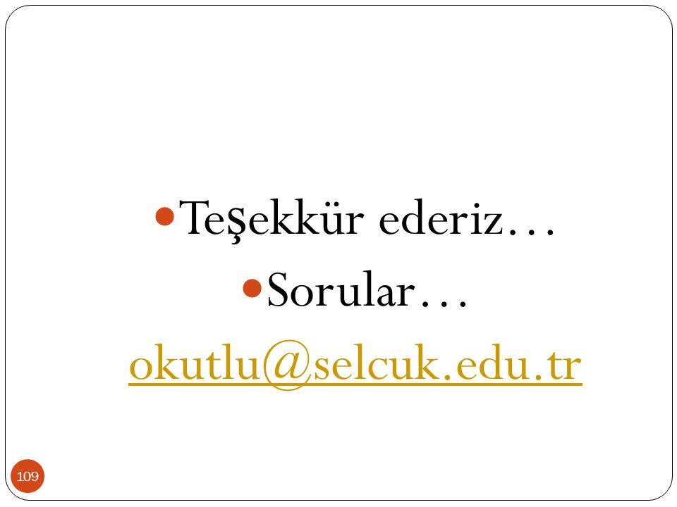 Te ş ekkür ederiz… Sorular… okutlu@selcuk.edu.tr 109