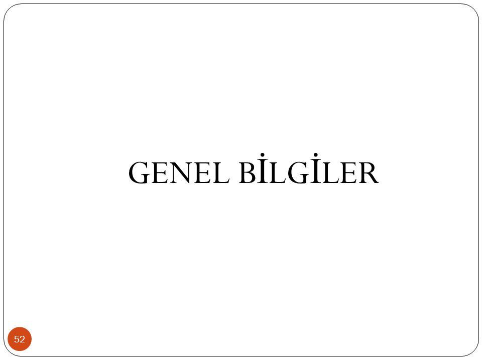 GENEL B İ LG İ LER 52