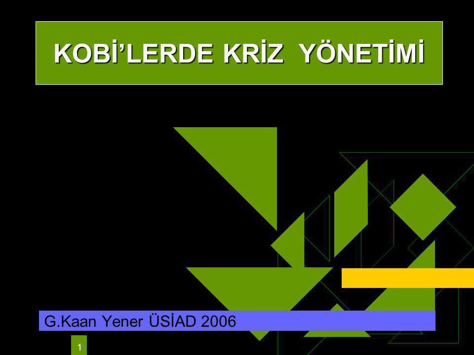 1 G.Kaan Yener ÜSİAD 2006 KOBİ'LERDE KRİZ YÖNETİMİ