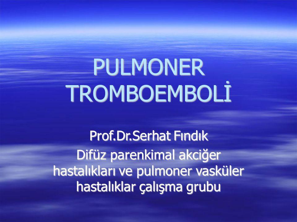 MASİF PULMONER EMBOLİ  Hipotansiyon  Senkop  Hipoksemi Siyanoz  Şok  Ani ölüm  Göğüs ağrısı  Emboli Proksimal pulmoner dolaşım  CxR: Kardiyomegali (infiltrasyon genellikle yok)