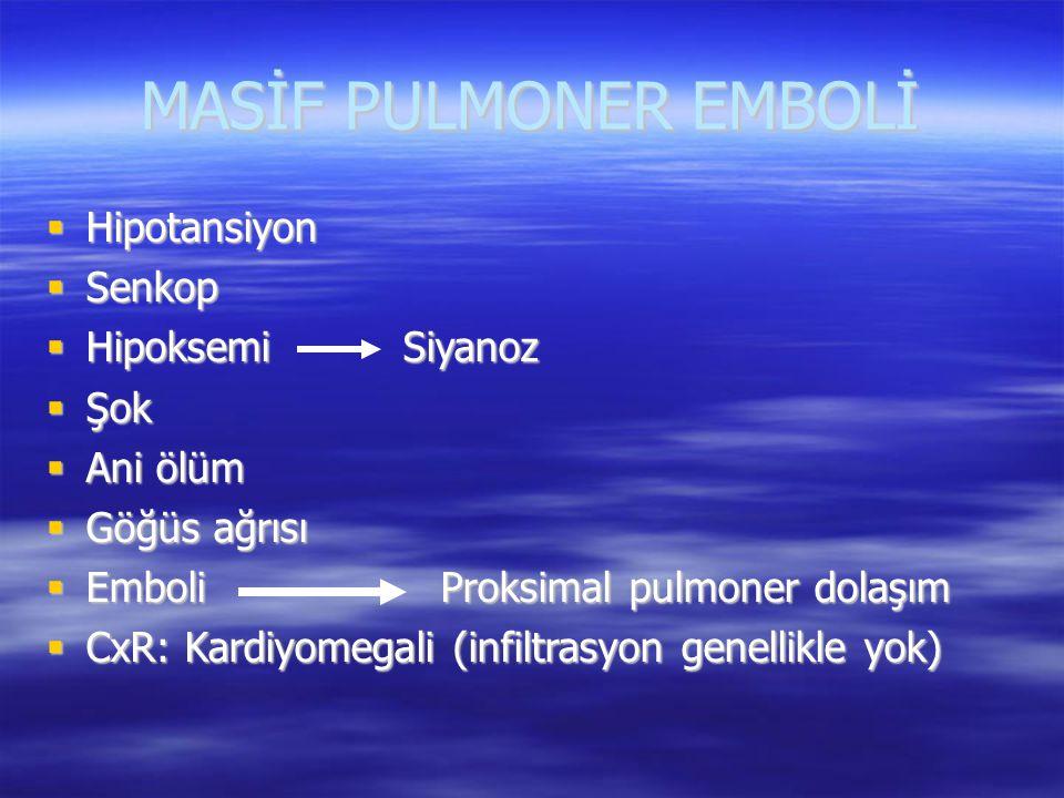 MASİF PULMONER EMBOLİ  Hipotansiyon  Senkop  Hipoksemi Siyanoz  Şok  Ani ölüm  Göğüs ağrısı  Emboli Proksimal pulmoner dolaşım  CxR: Kardiyome
