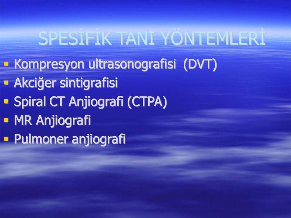 SPESİFİK TANI YÖNTEMLERİ  Kompresyon ultrasonografisi (DVT)  Akciğer sintigrafisi  Spiral CT Anjiografi (CTPA)  MR Anjiografi  Pulmoner anjiograf