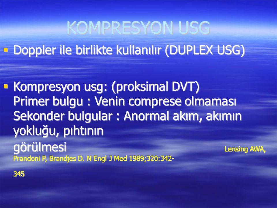 KOMPRESYON USG  Doppler ile birlikte kullanılır (DUPLEX USG)  Kompresyon usg: (proksimal DVT) Primer bulgu : Venin comprese olmaması Sekonder bulgul