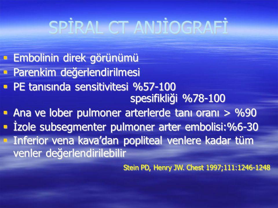 SPİRAL CT ANJİOGRAFİ  Embolinin direk görünümü  Parenkim değerlendirilmesi  PE tanısında sensitivitesi %57-100 spesifikliği %78-100  Ana ve lober