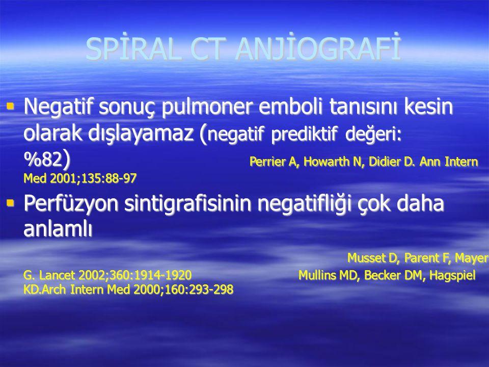 SPİRAL CT ANJİOGRAFİ  Negatif sonuç pulmoner emboli tanısını kesin olarak dışlayamaz ( negatif prediktif değeri: %82 ) Perrier A, Howarth N, Didier D