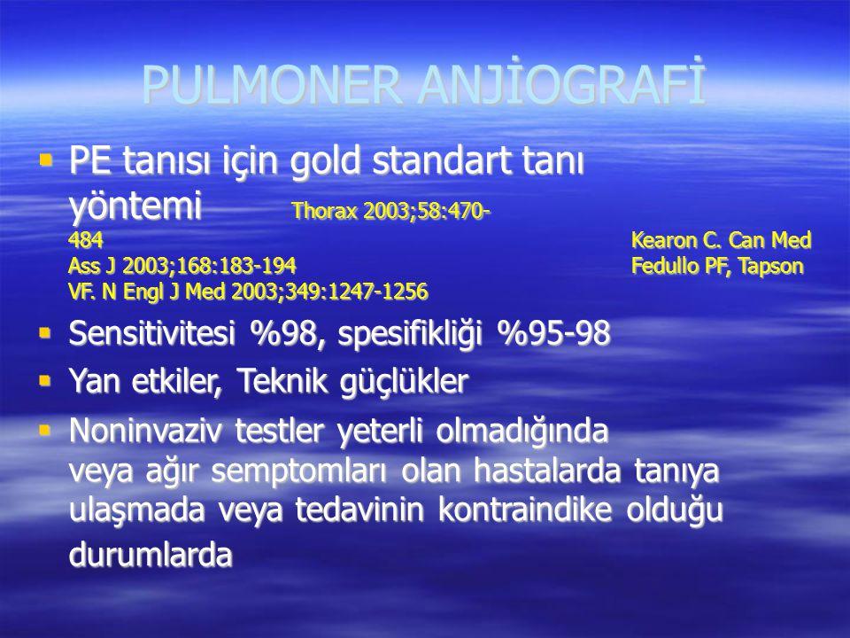 PULMONER ANJİOGRAFİ  PE tanısı için gold standart tanı yöntemi Thorax 2003;58:470- 484Kearon C. Can Med Ass J 2003;168:183-194Fedullo PF, Tapson VF.