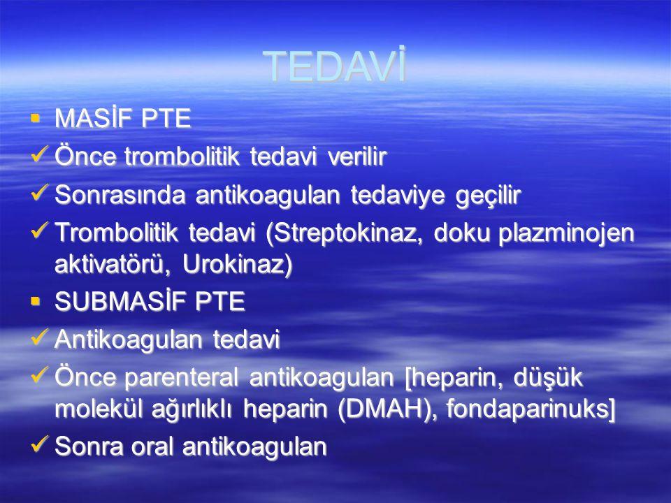 TEDAVİ  MASİF PTE Önce trombolitik tedavi verilir Önce trombolitik tedavi verilir Sonrasında antikoagulan tedaviye geçilir Sonrasında antikoagulan te