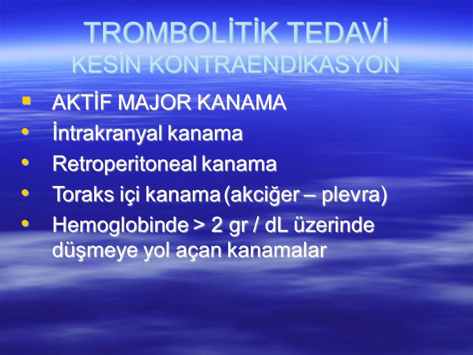 TROMBOLİTİK TEDAVİ KESİN KONTRAENDİKASYON  AKTİF MAJOR KANAMA İntrakranyal kanama İntrakranyal kanama Retroperitoneal kanama Retroperitoneal kanama T