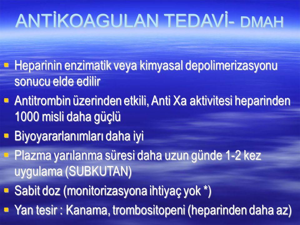 ANTİKOAGULAN TEDAVİ- DMAH  Heparinin enzimatik veya kimyasal depolimerizasyonu sonucu elde edilir  Antitrombin üzerinden etkili, Anti Xa aktivitesi