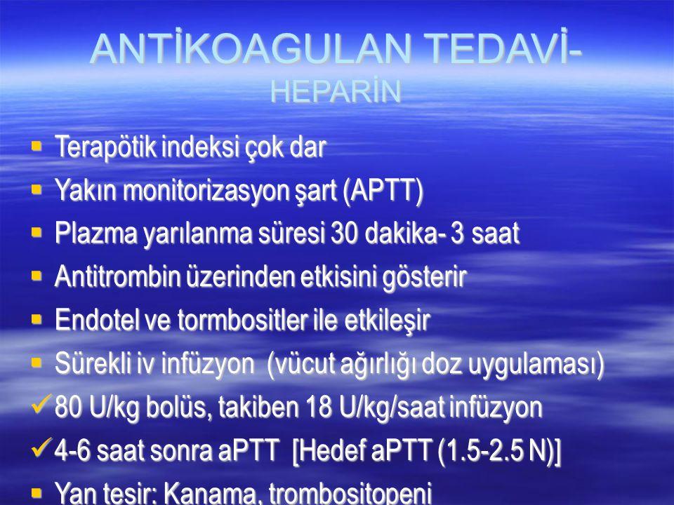 ANTİKOAGULAN TEDAVİ- HEPARİN  Terapötik indeksi çok dar  Yakın monitorizasyon şart (APTT)  Plazma yarılanma süresi 30 dakika- 3 saat  Antitrombin