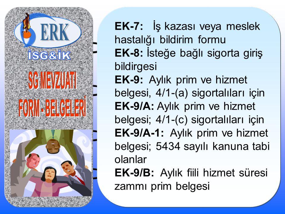 EK-7: İş kazası veya meslek hastalığı bildirim formu EK-8: İsteğe bağlı sigorta giriş bildirgesi EK-9: Aylık prim ve hizmet belgesi, 4/1-(a) sigortalı