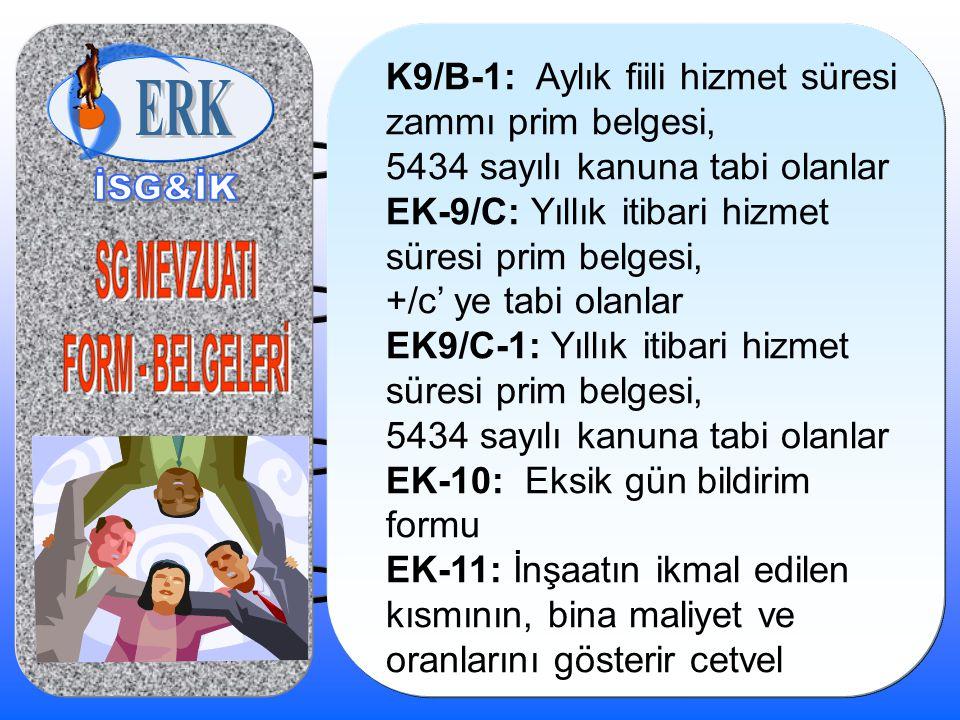 K9/B-1: Aylık fiili hizmet süresi zammı prim belgesi, 5434 sayılı kanuna tabi olanlar EK-9/C: Yıllık itibari hizmet süresi prim belgesi, +/c' ye tabi