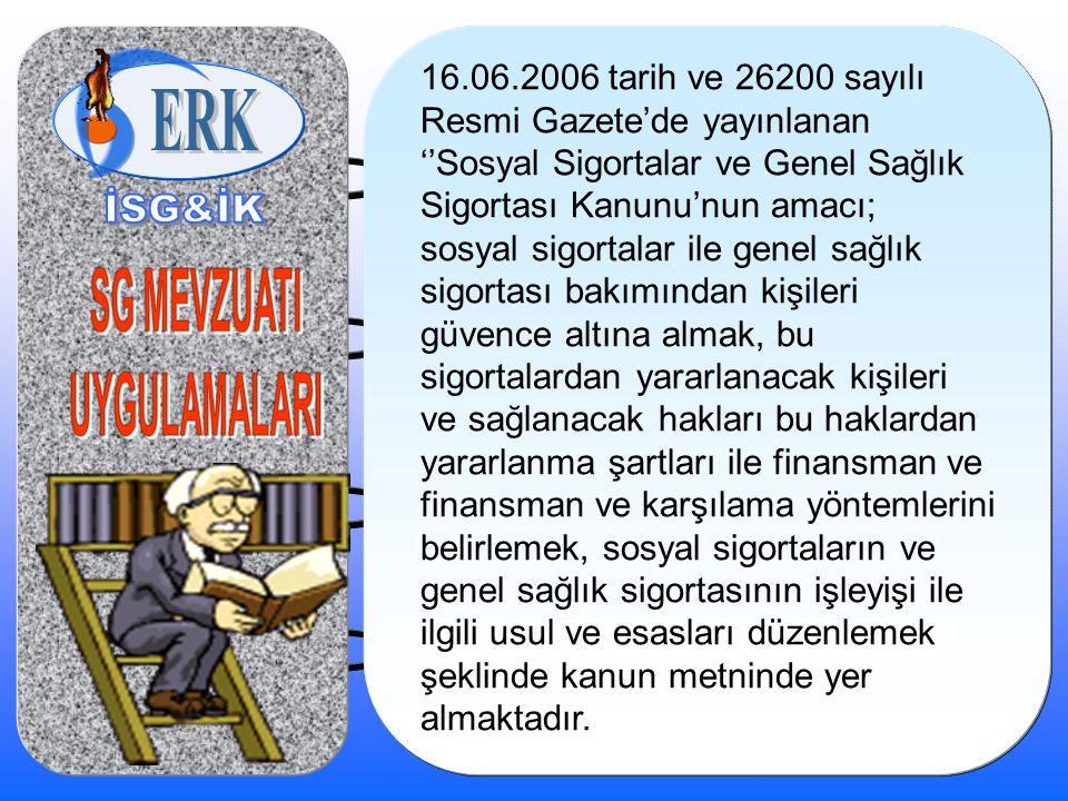 16.06.2006 tarih ve 26200 sayılı Resmi Gazete'de yayınlanan ''Sosyal Sigortalar ve Genel Sağlık Sigortası Kanunu'nun amacı; sosyal sigortalar ile gene